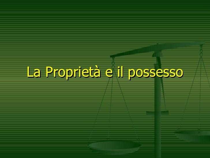 La Proprietà e il possesso
