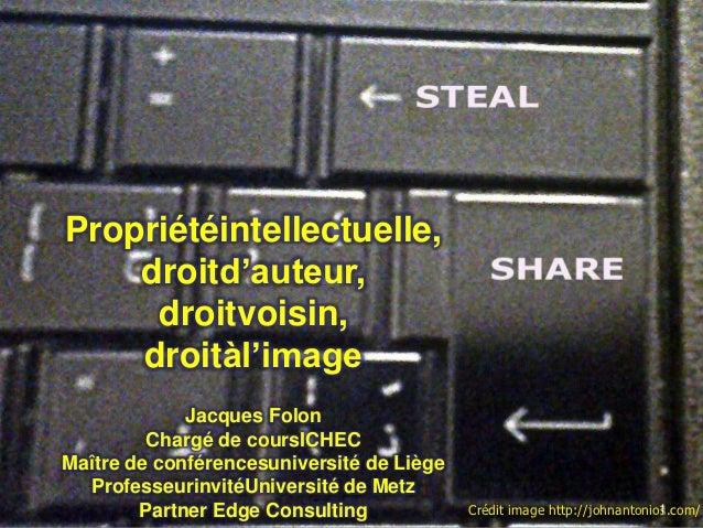 Propriétéintellectuelle,    droitd'auteur,     droitvoisin,    droitàl'image             Jacques Folon         Chargé de c...
