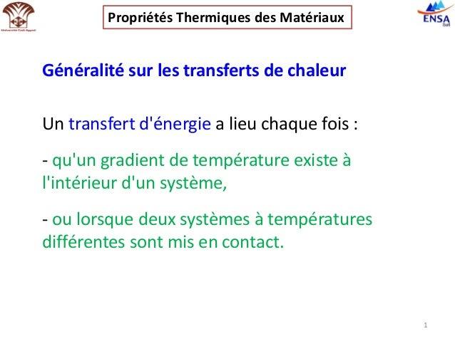 Généralité sur les transferts de chaleur 1 Un transfert d'énergie a lieu chaque fois : - qu'un gradient de température exi...