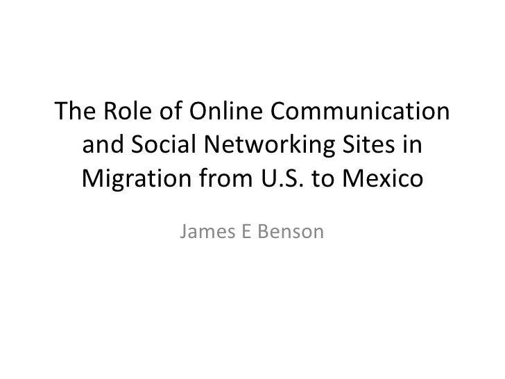 The Role of Online Communication and Social Networking Sites in Migration from U.S. to Mexico<br />James E Benson<br />