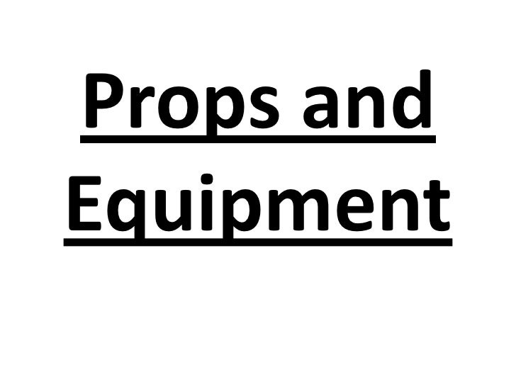 Props and Equipment <br />