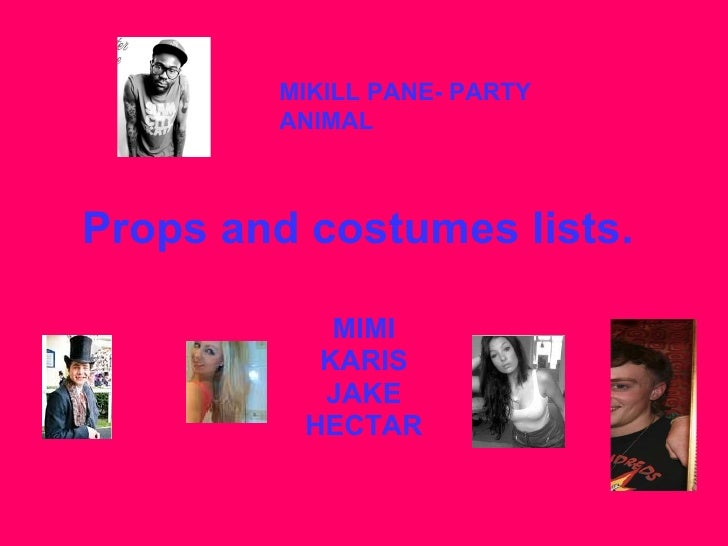 Props and costumes lists.   MIMI KARIS JAKE HECTAR MIKILL PANE- PARTY ANIMAL