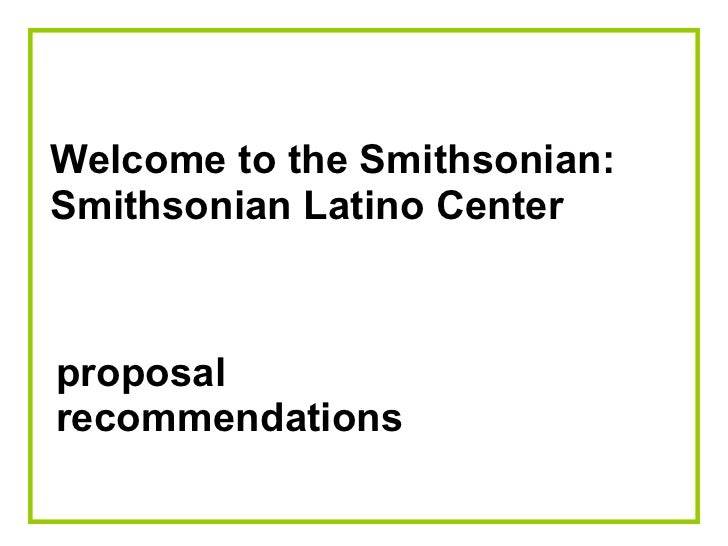 Welcome to the Smithsonian: Smithsonian Latino Center proposal recommendations