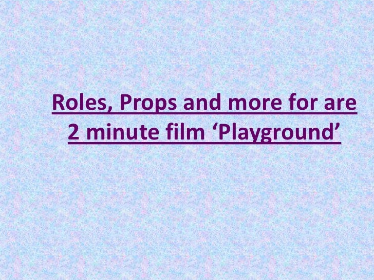 Roles, Props and more for are 2 minute film 'Playground'<br />