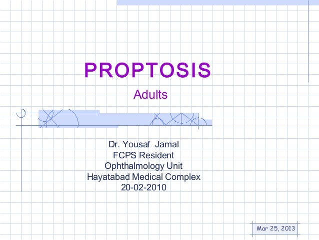 PROPTOSIS          Adults    Dr. Yousaf Jamal      FCPS Resident   Ophthalmology UnitHayatabad Medical Complex       20-02...