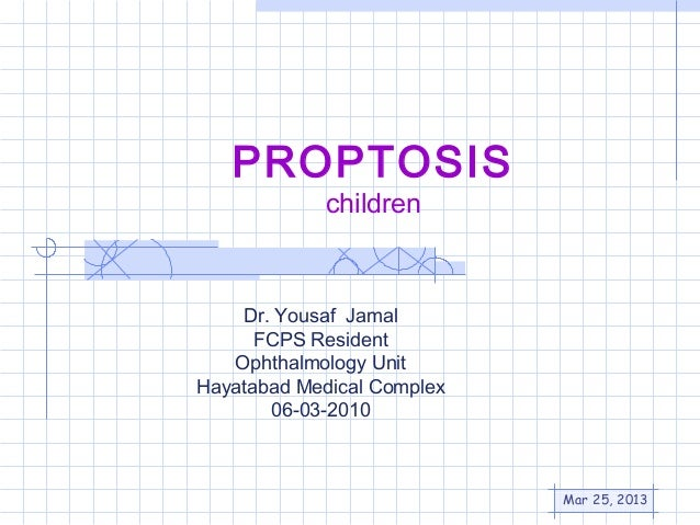 PROPTOSIS            children    Dr. Yousaf Jamal      FCPS Resident   Ophthalmology UnitHayatabad Medical Complex       0...