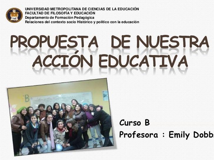UNIVERSIDAD METROPOLITANA DE CIENCIAS DE LA EDUCACIÓN FACULTAD DE FILOSOFÍA Y EDUCACIÓN Departamento de Formación Pedagógi...