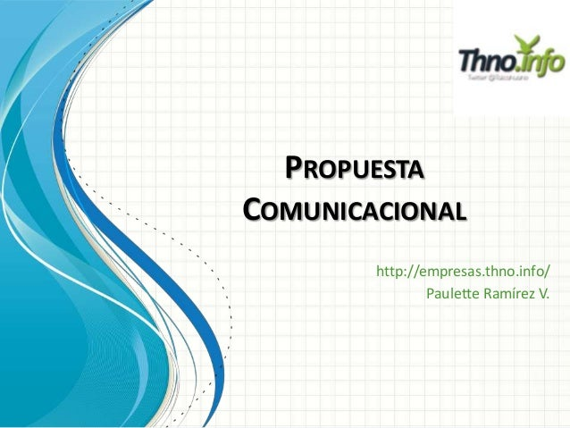 PROPUESTA COMUNICACIONAL http://empresas.thno.info/ Paulette Ramírez V.