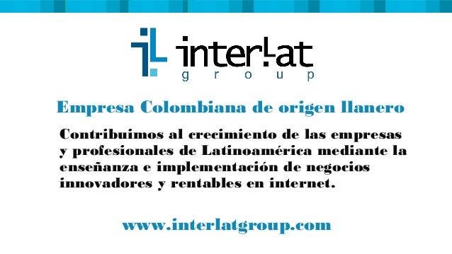 Empresa Colombiana de origen llanero Contribuimos al crecimiento de las empresas y profesionales de Latinoamérica mediante...