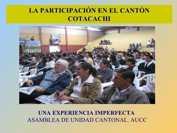 LA PARTICIPACIÓN EN EL CANTÓN COTACACHI UNA EXPERIENCIA IMPERFECTA  ASAMBLEA DE UNIDAD CANTONAL. AUCC
