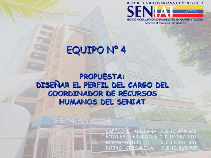PROPUESTA: DISEÑAR EL PERFIL DEL CARGO DEL COORDINADOR DE RECURSOS HUMANOS DEL SENIAT CAPECCHI, ADRIANA  C.I.10.474.628 FO...