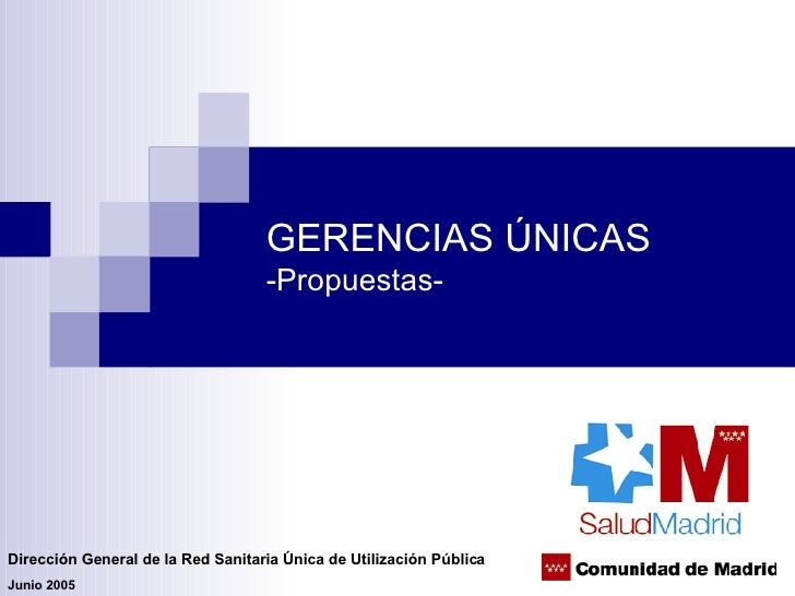 GERENCIAS ÚNICAS -Propuestas- Dirección General de la Red Sanitaria Única de Utilización Pública Junio 2005