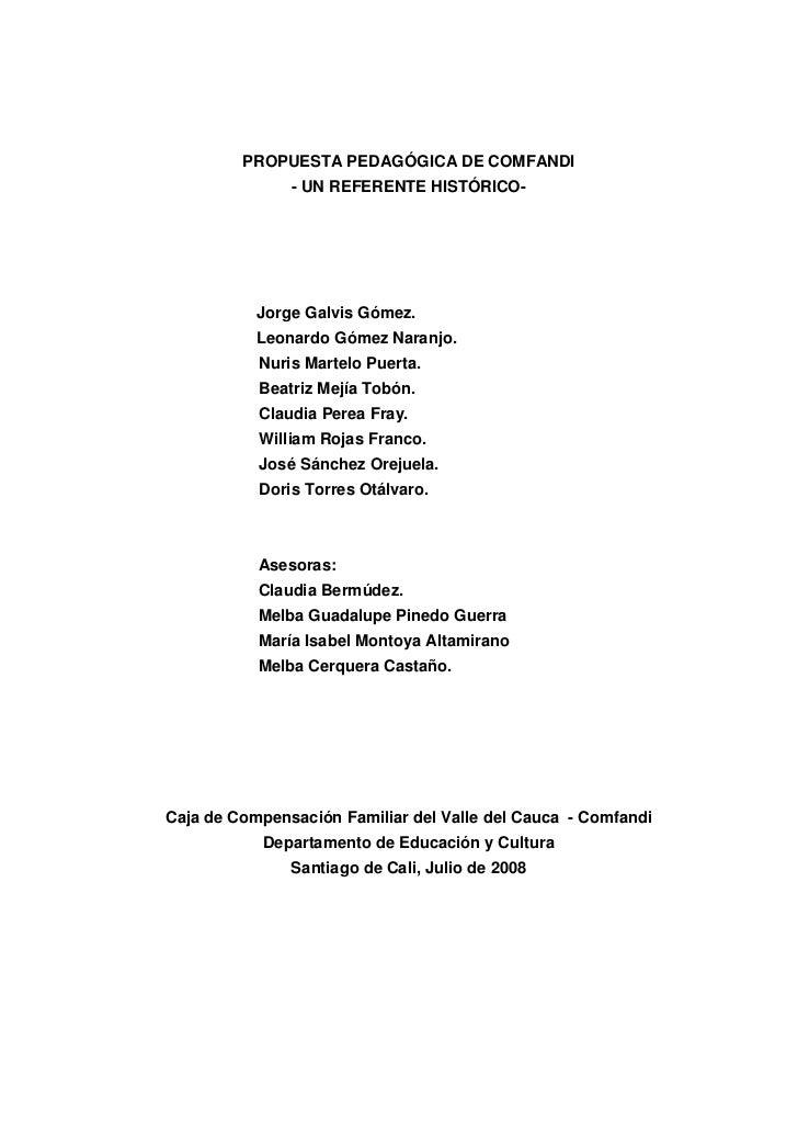 PROPUESTA PEDAGÓGICA DE COMFANDI                - UN REFERENTE HISTÓRICO-                Jorge Galvis Gómez.            Le...