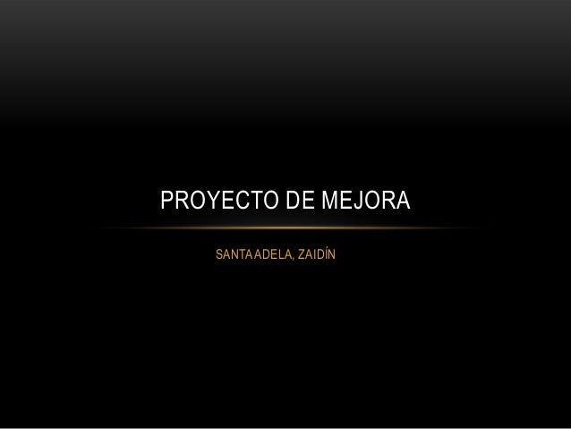 PROYECTO DE MEJORA SANTA ADELA, ZAIDÍN