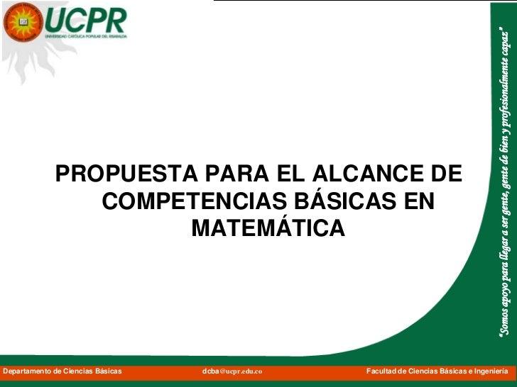 PROPUESTA PARA EL ALCANCE DE COMPETENCIAS BÁSICAS EN MATEMÁTICA<br />