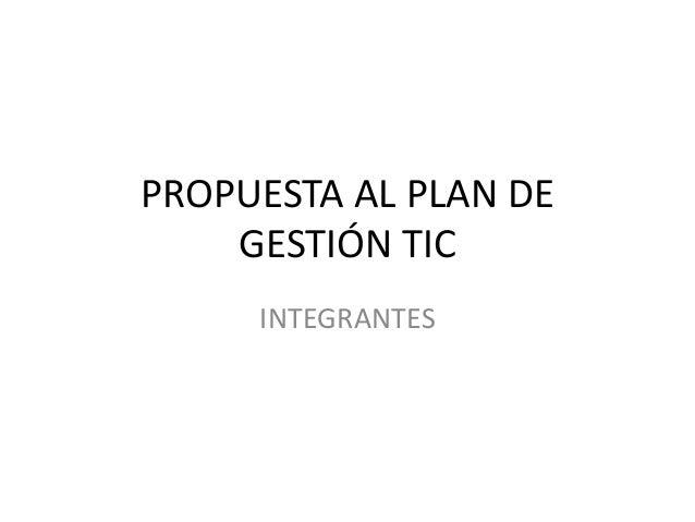 PROPUESTA AL PLAN DE GESTIÓN TIC INTEGRANTES