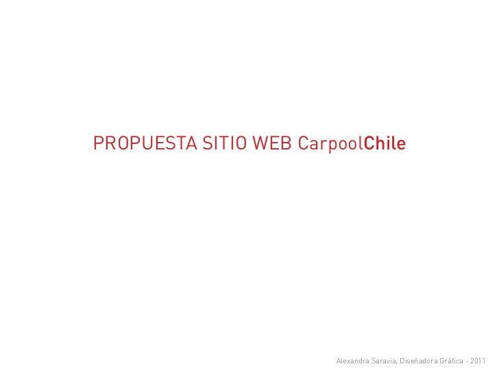 PROPUESTA SITIO WEB CarpoolChile                        Alexandra Saravia, Diseñadora Gráfica - 2011
