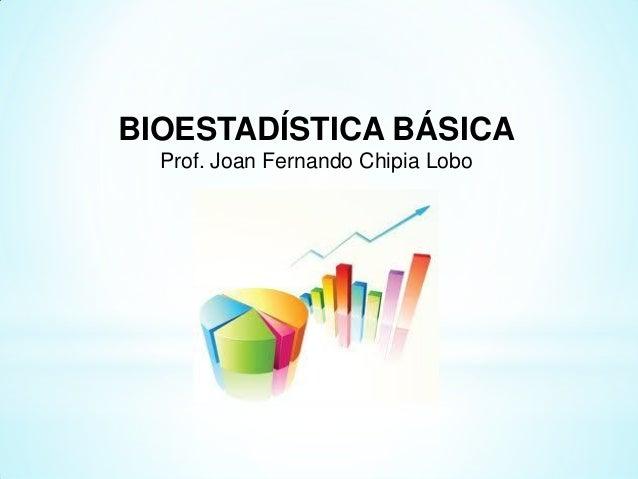 BIOESTADÍSTICA BÁSICA Prof. Joan Fernando Chipia Lobo