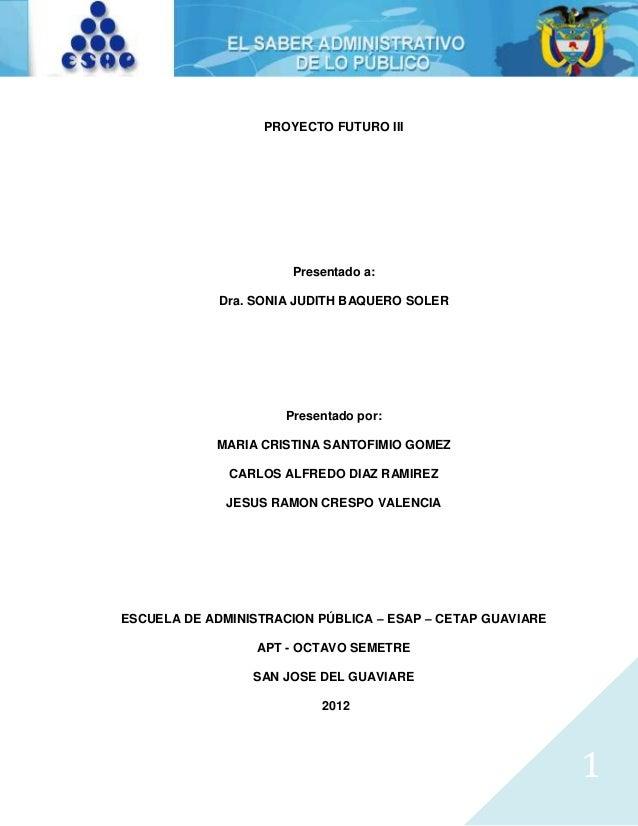 PROYECTO FUTURO III                       Presentado a:             Dra. SONIA JUDITH BAQUERO SOLER                      P...