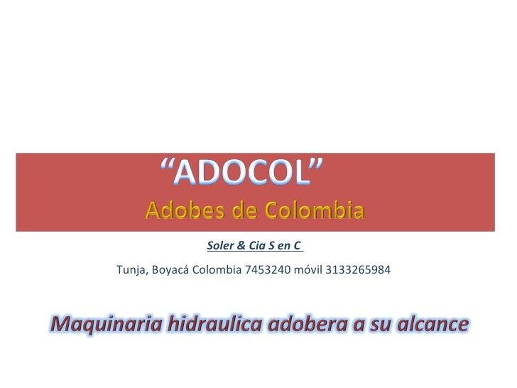 Soler & Cia S en C  Tunja, Boyacá Colombia 7453240 móvil 3133265984