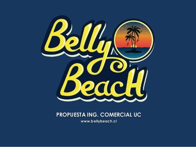 PROPUESTA ING. COMERCIAL UC www.bellybeach.cl