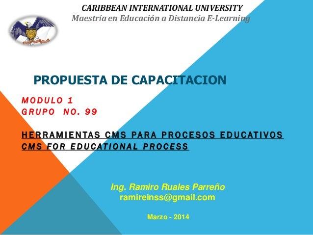 CARIBBEAN INTERNATIONAL UNIVERSITY Maestría en Educación a Distancia E-Learning  PROPUESTA DE CAPACITACION MODULO 1 GRUPO ...
