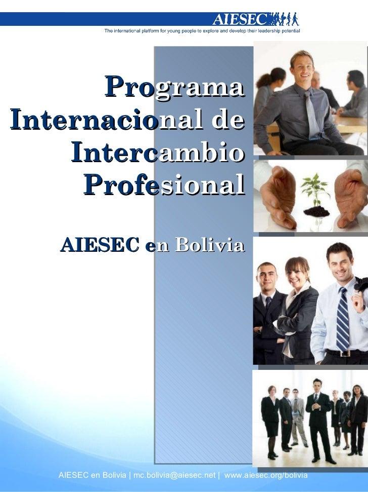 Pro grama  Internacio nal de  Interc ambio  Profe sional AIESEC e n Bolivia AIESEC en Bolivia | mc.bolivia@aiesec.net |  w...