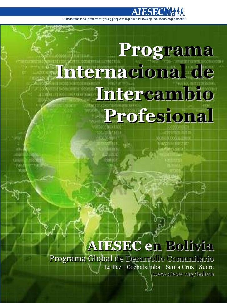 AIESEC en Bolivia | mc.bolivia@aiesec.net |  www.aiesec.org/bolivia Prog rama  Interna cional de  Inter cambio  Profe sion...