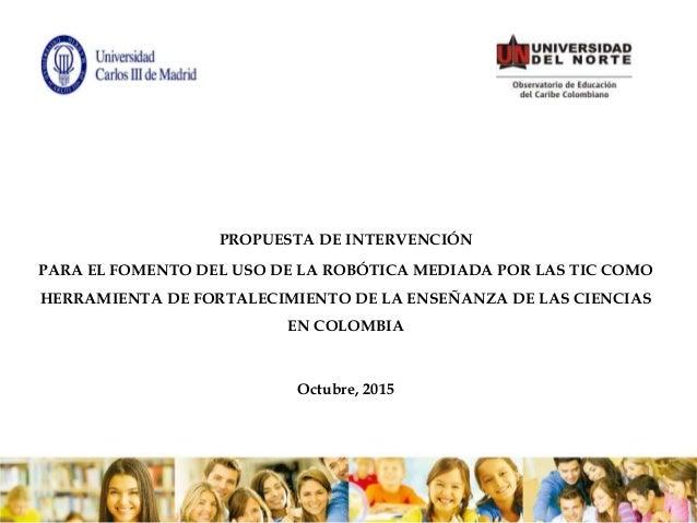 Documento: Propuesta de intervención para el fortalecimiento del uso de la Robótica mediada por las TIC como herramienta de fortalecimiento de la enseñanza de las ciencias en Colombia