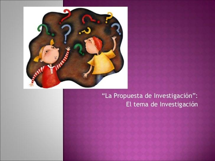 """"""" La Propuesta de Investigación"""": El tema de Investigación"""