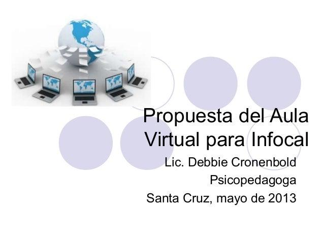 Propuesta del Aula Virtual para Infocal Lic. Debbie Cronenbold Psicopedagoga Santa Cruz, mayo de 2013