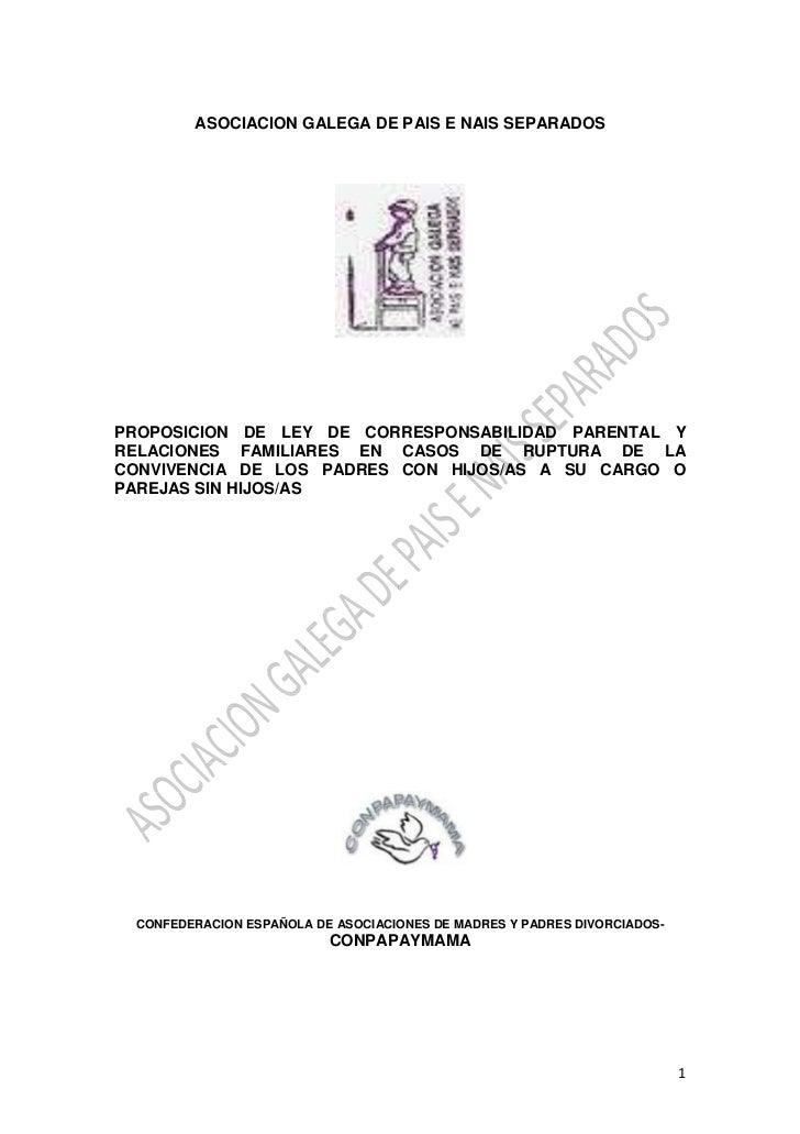 ASOCIACION GALEGA DE PAIS E NAIS SEPARADOSPROPOSICION DE LEY DE CORRESPONSABILIDAD PARENTAL YRELACIONES FAMILIARES EN CASO...