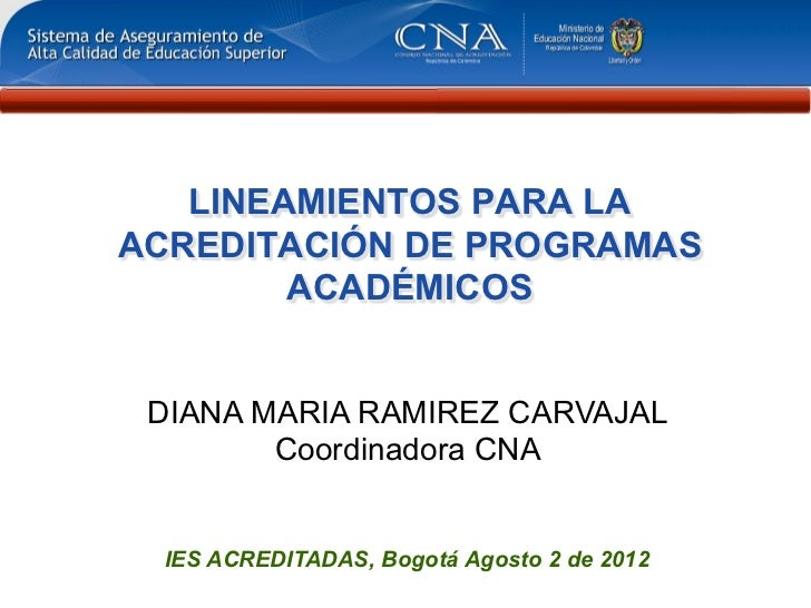 LINEAMIENTOS PARA LAACREDITACIÓN DE PROGRAMAS        ACADÉMICOS DIANA MARIA RAMIREZ CARVAJAL        Coordinadora CNA  IES ...