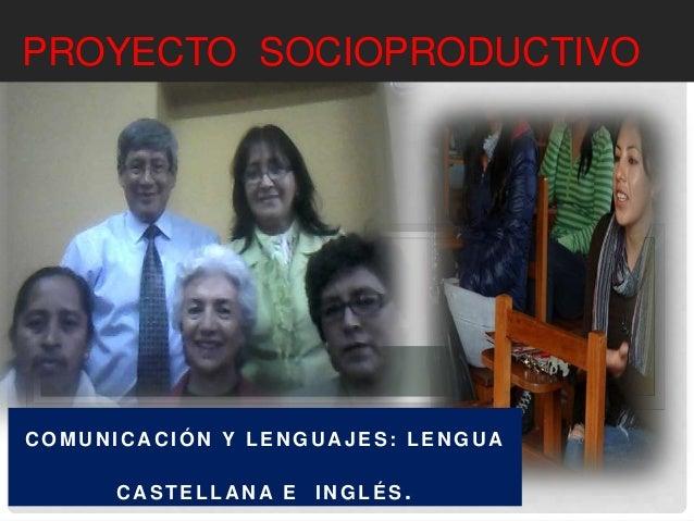 PROYECTO SOCIOPRODUCTIVO  COMUNICACIÓN Y LENGUAJES: LENGUA  CASTELLANA E INGLÉS .