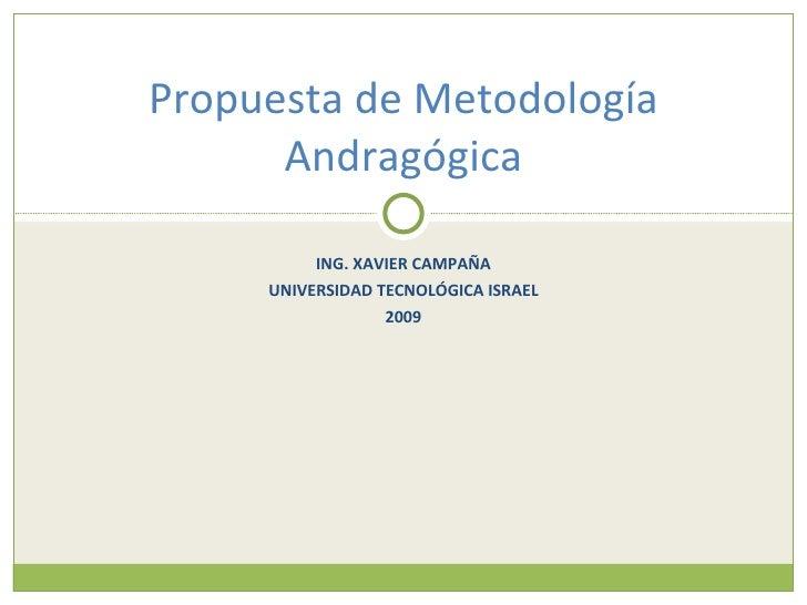 Propuesta de Metodología       Andragógica            ING. XAVIER CAMPAÑA      UNIVERSIDAD TECNOLÓGICA ISRAEL             ...