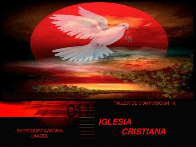 RODRÍGUEZ SARABIA JAAZIEL TALLER DE COMPOSICIóN IX IGLESIA CRISTIANA