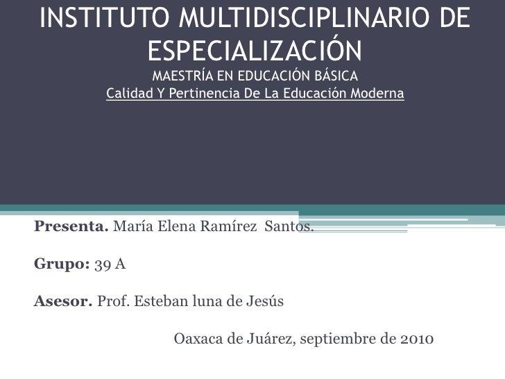 INSTITUTO MULTIDISCIPLINARIO DE ESPECIALIZACIÓNMAESTRÍA EN EDUCACIÓN BÁSICACalidad Y Pertinencia De La Educación Moderna<b...