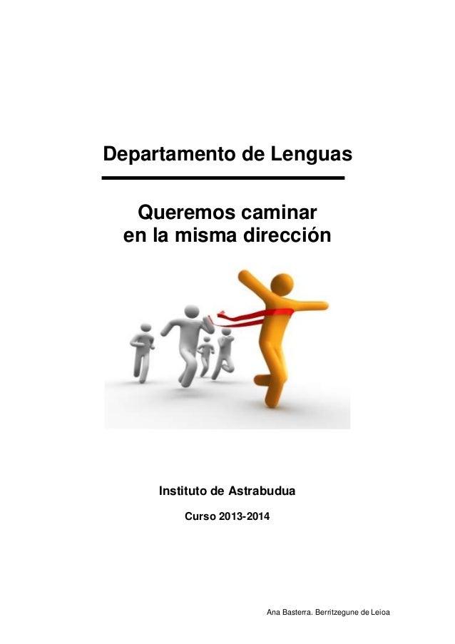Departamento de Lenguas Queremos caminar en la misma dirección  Instituto de Astrabudua Curso 2013-2014  Ana Basterra. Ber...