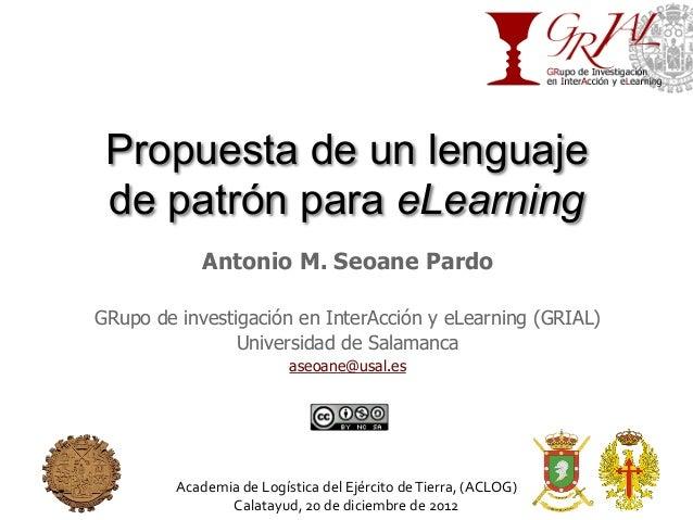 Propuesta de un lenguaje de patrón para eLearning               Antonio M. Seoane PardoGRupo de investigación en InterAcci...