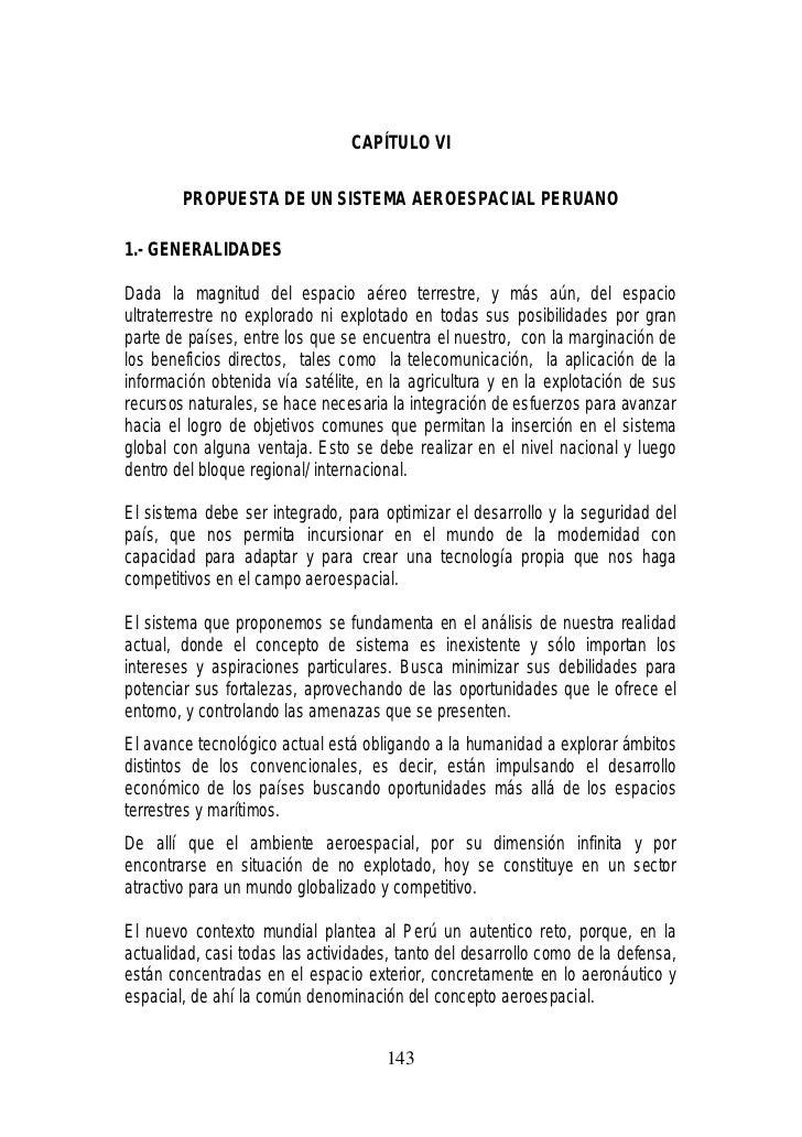 CAPÍTULO VI        PROPUESTA DE UN SISTEMA AEROESPACIAL PERUANO1.- GENERALIDADESDada la magnitud del espacio aéreo terrest...