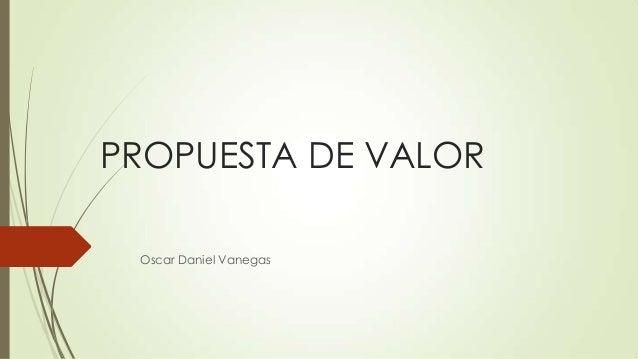 PROPUESTA DE VALOR Oscar Daniel Vanegas