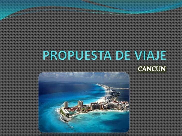 PROPUESTA DE VIAJE<br />CANCUN<br />