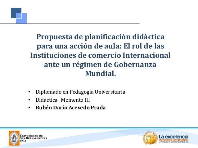 Propuesta de planificación didáctica para una acción de aula: El rol de las Instituciones de comercio Internacional ante u...