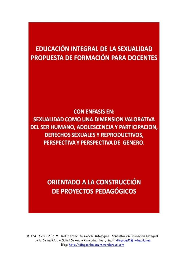DIEGO ARBELAEZ M. MD. Terapeuta. Coach Ontológico. Consultor en Educación Integral    de la Sexualidad y Salud Sexual y Re...
