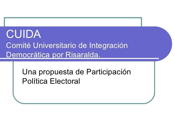 CUIDA  Comité Universitario de Integración Democrática por Risaralda. Una propuesta de Participación Política Electoral
