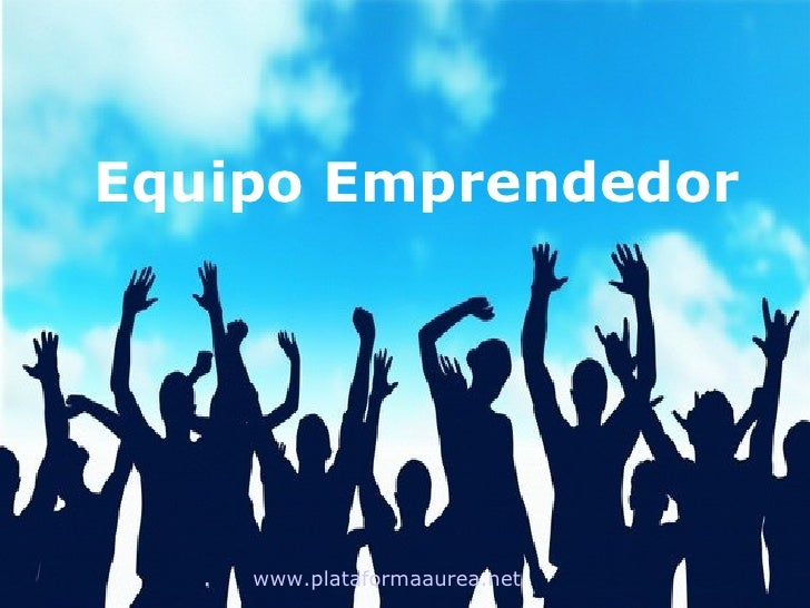 Equipo Emprendedor         www.plataformaaurea.net