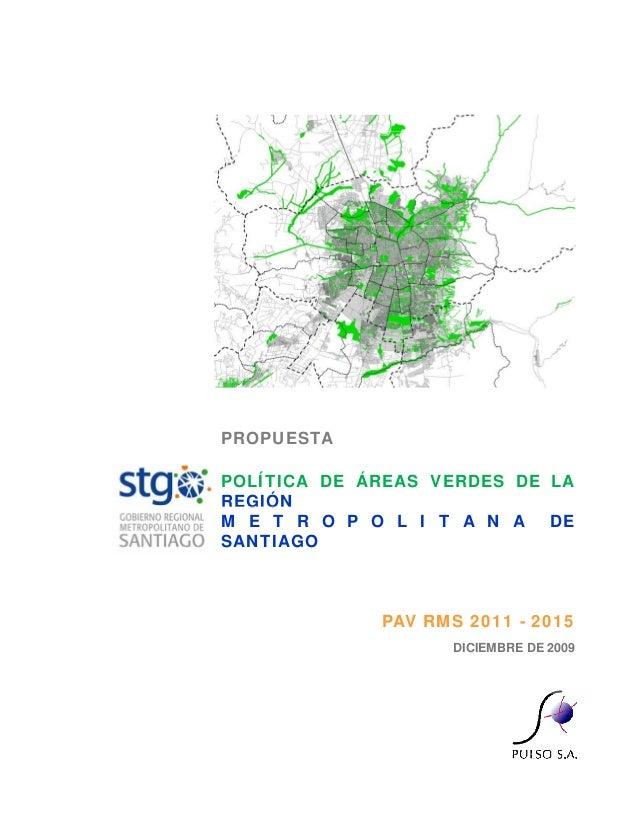 PROPUESTA POLÍTICA DE ÁREAS VERDES DE LA REGIÓNG Ó M E T R O P O L I T A N A DE SANTIAGO DICIEMBRE DE 2009 PAV RMS 2011 - ...