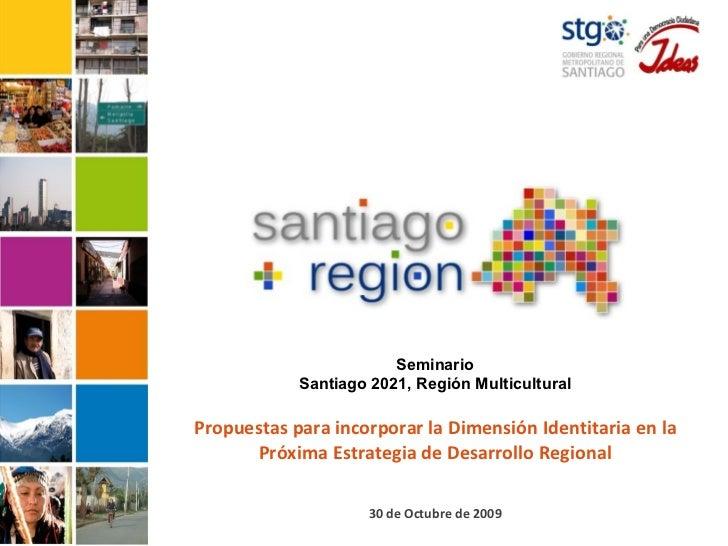 Seminario Santiago 2021, Región Multicultural Propuestas para incorporar la Dimensión Identitaria en la Próxima Estrategia...