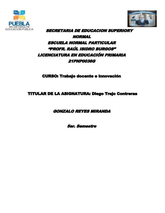 """SECRETARIA DE EDUCACION SUPERIORY NORMAL ESCUELA NORMAL PARTICULAR """"PROFR. RAÚL ISIDRO BURGOS"""" LICENCIATURA EN EDUCACIÓN P..."""