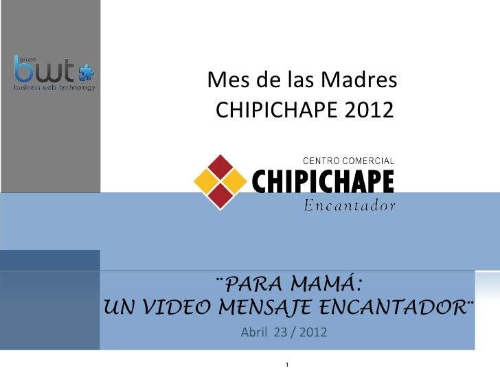 Mes de las Madres       CHIPICHAPE 2012         ¨PARA MAMÁ:UN VIDEO MENSAJE ENCANTADOR¨              1